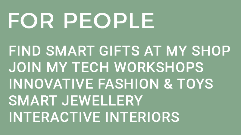 Elena Corchero Design Intelligence for perople Shop products Innovative fashion & toys smart jewellery interactive interiors tech workshops